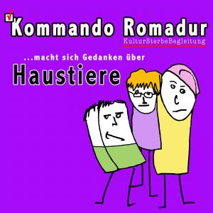 Kommando Rommadur: Lehrreiche Vortragsreihe Vol. I – Haustiere