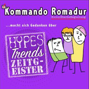 Kommando Romadur Vol. VI: Trends, Hypes & Zeitgeister